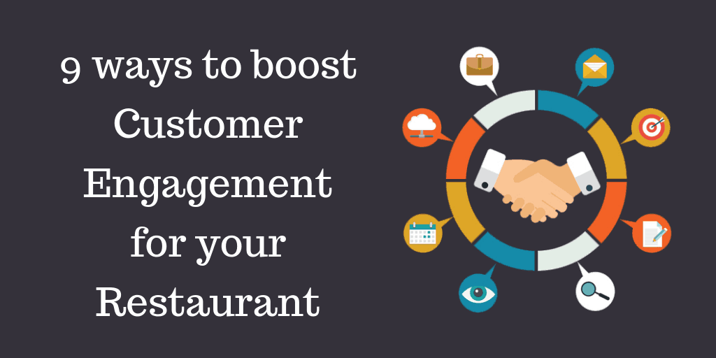 9 Ways to Boost Customer Engagement for your Restaurant.