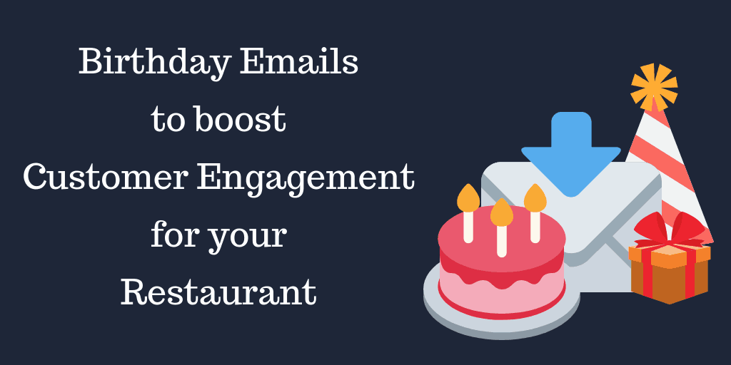 How to Use Birthday Emails to Boost Customer Engagement for your Restaurant?