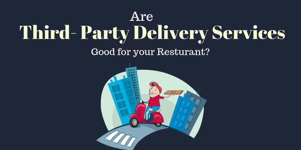 Are Third-Party Delivery Services Good for your Restaurant?