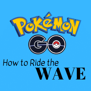 How to ride the Pokemon go wave - Infographic