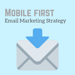 5 Steps for Mobile First Email Marketing Strategy -Infographic