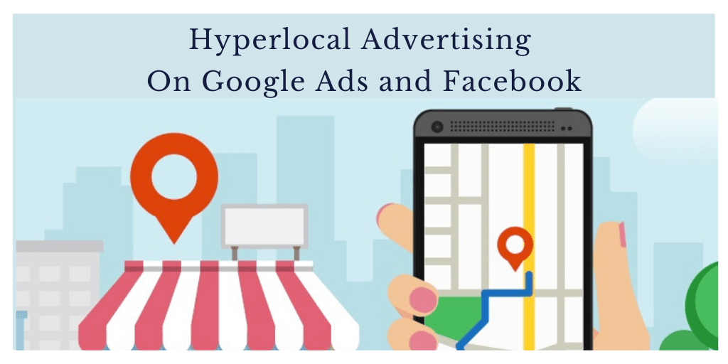 Hyperlocal Advertising On Google Ads and Facebook