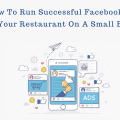 How To Run Successful Facebook Ads For Your Restaurant On A Small Budget?